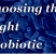 Choosing the right probioltic